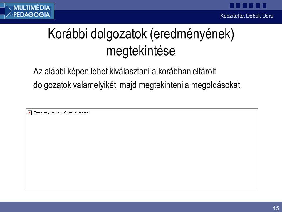 Készítette: Dobák Dóra 15 Korábbi dolgozatok (eredményének) megtekintése Az alábbi képen lehet kiválasztani a korábban eltárolt dolgozatok valamelyikét, majd megtekinteni a megoldásokat