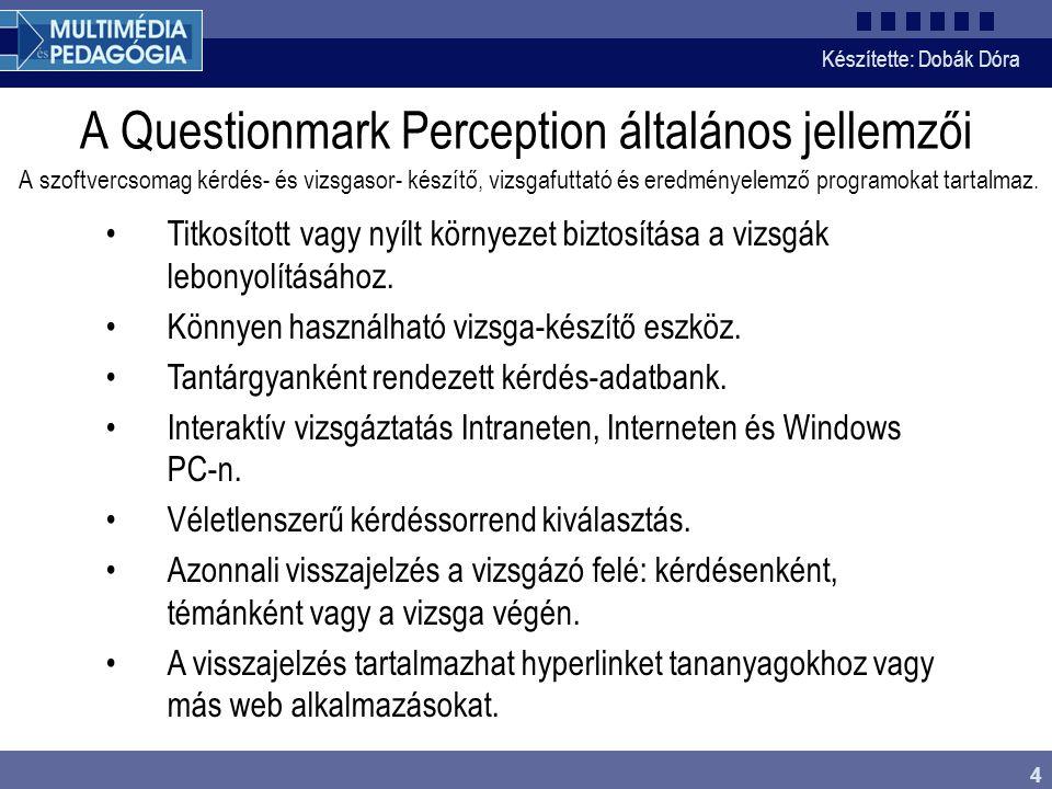 Készítette: Dobák Dóra 4 A Questionmark Perception általános jellemzői A szoftvercsomag kérdés- és vizsgasor- készítő, vizsgafuttató és eredményelemző programokat tartalmaz.
