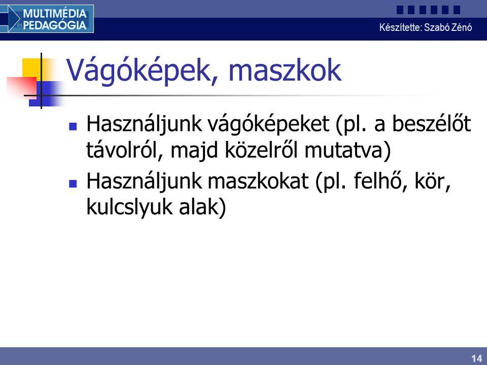 Készítette: Szabó Zénó 14 Vágóképek, maszkok Használjunk vágóképeket (pl.