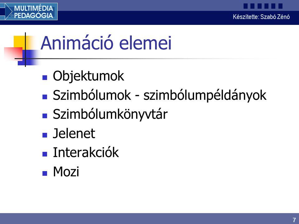 Készítette: Szabó Zénó 7 Animáció elemei Objektumok Szimbólumok - szimbólumpéldányok Szimbólumkönyvtár Jelenet Interakciók Mozi