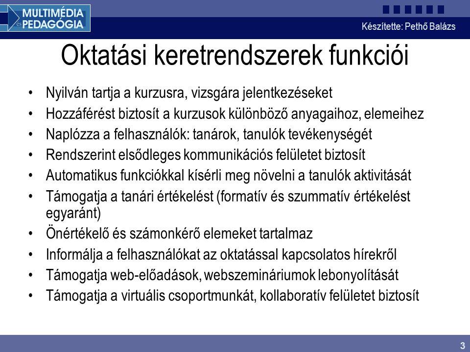 Készítette: Pethő Balázs 3 Oktatási keretrendszerek funkciói Nyilván tartja a kurzusra, vizsgára jelentkezéseket Hozzáférést biztosít a kurzusok külön