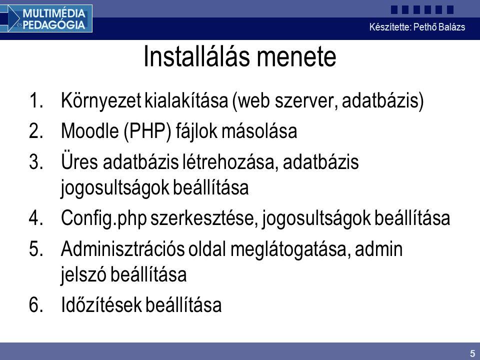 Készítette: Pethő Balázs 5 Installálás menete 1.Környezet kialakítása (web szerver, adatbázis) 2.Moodle (PHP) fájlok másolása 3.Üres adatbázis létreho