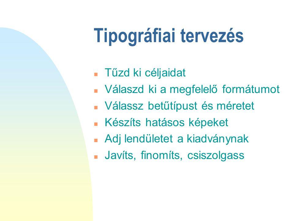 Tipográfiai tervezés n Tűzd ki céljaidat n Válaszd ki a megfelelő formátumot n Válassz betűtípust és méretet n Készíts hatásos képeket n Adj lendülete