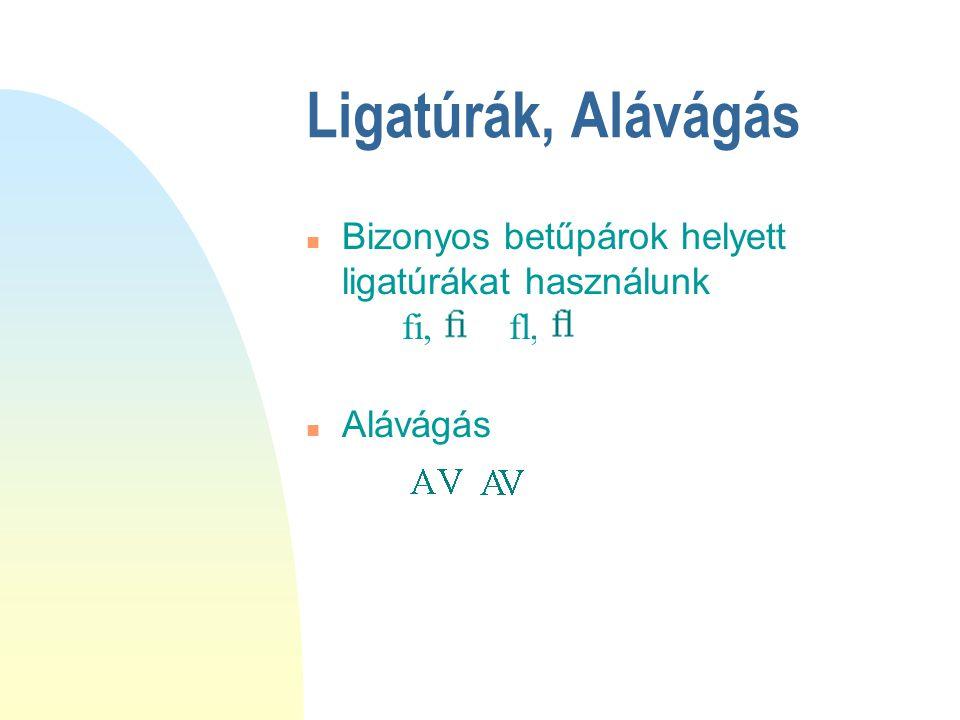 Ligatúrák, Alávágás Bizonyos betűpárok helyett ligatúrákat használunk fi, fl, n Alávágás