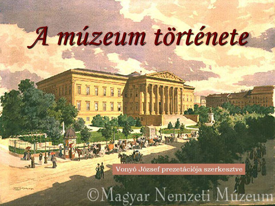 A múzeum története Vonyó József prezetációja szerkesztve
