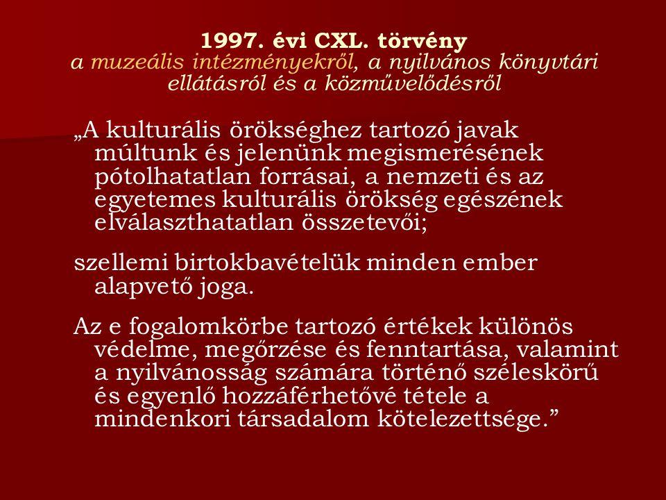 """1997. évi CXL. törvény a muzeális intézményekről, a nyilvános könyvtári ellátásról és a közművelődésről """" A kulturális örökséghez tartozó javak múltun"""
