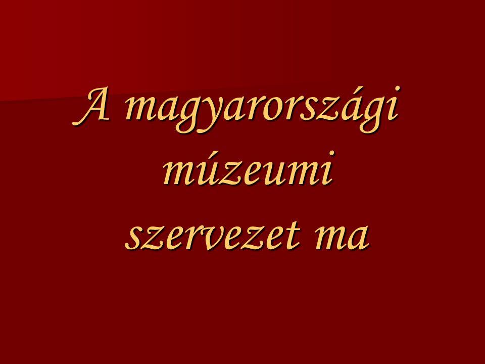 A magyarországi múzeumi szervezet ma