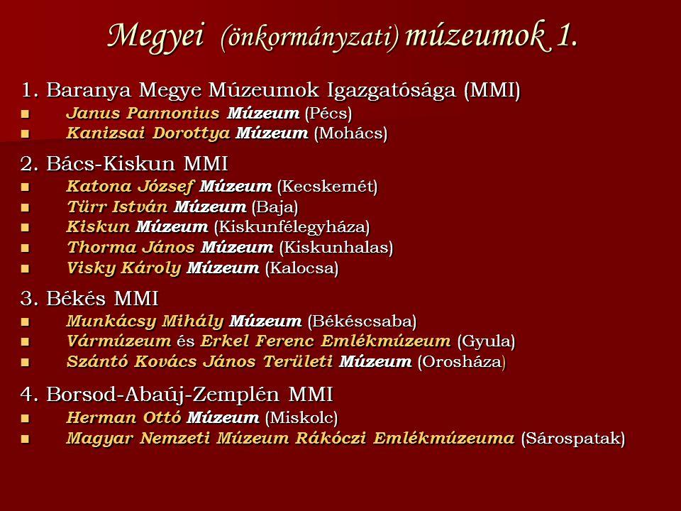 Megyei (önkormányzati) múzeumok 1. 1. Baranya Megye Múzeumok Igazgatósága (MMI) Janus Pannonius Múzeum (Pécs) Janus Pannonius Múzeum (Pécs) Kanizsai D