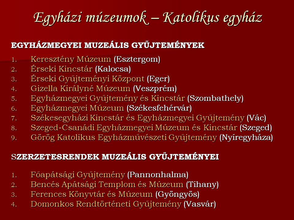 Egyházi múzeumok – Katolikus egyház EGYHÁZMEGYEI MUZEÁLIS GYŰJTEMÉNYEK 1. Keresztény Múzeum (Esztergom) 2. Érseki Kincstár (Kalocsa) 3. Érseki Gyűjtem