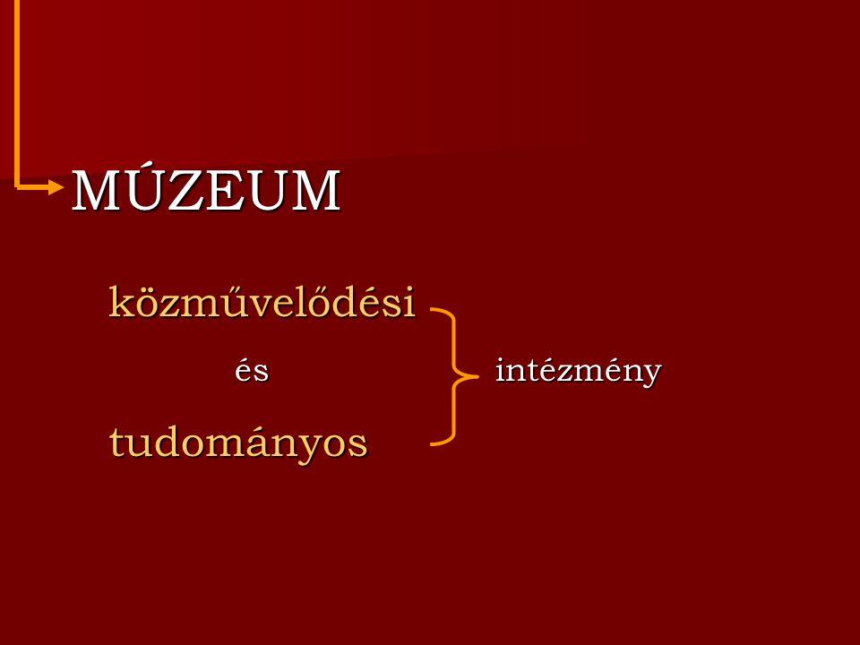 MÚZEUM MÚZEUM közművelődési közművelődési és intézmény és intézmény tudományos tudományos