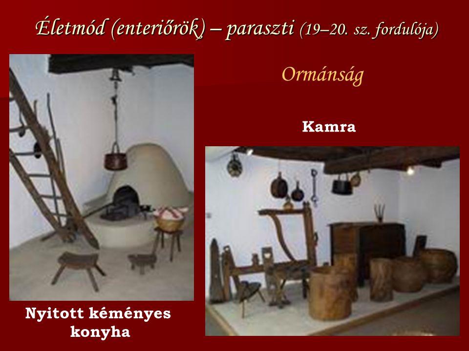 Életmód (enteriőrök) – paraszti (19–20. sz. fordulója) Ormánság Nyitott kéményes konyha Kamra