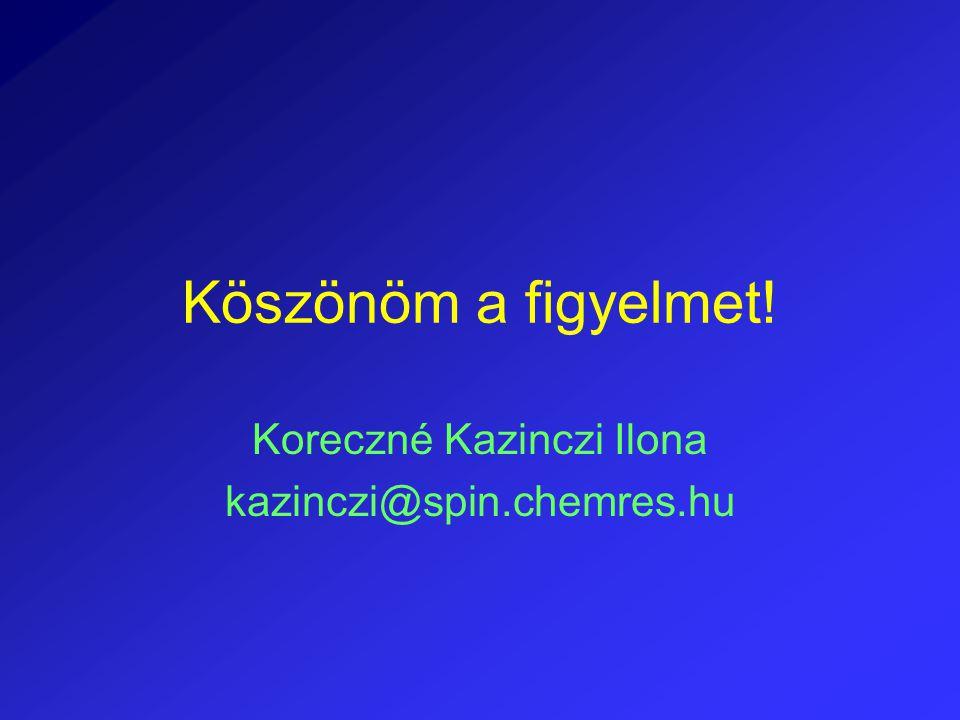 Köszönöm a figyelmet! Koreczné Kazinczi Ilona kazinczi@spin.chemres.hu