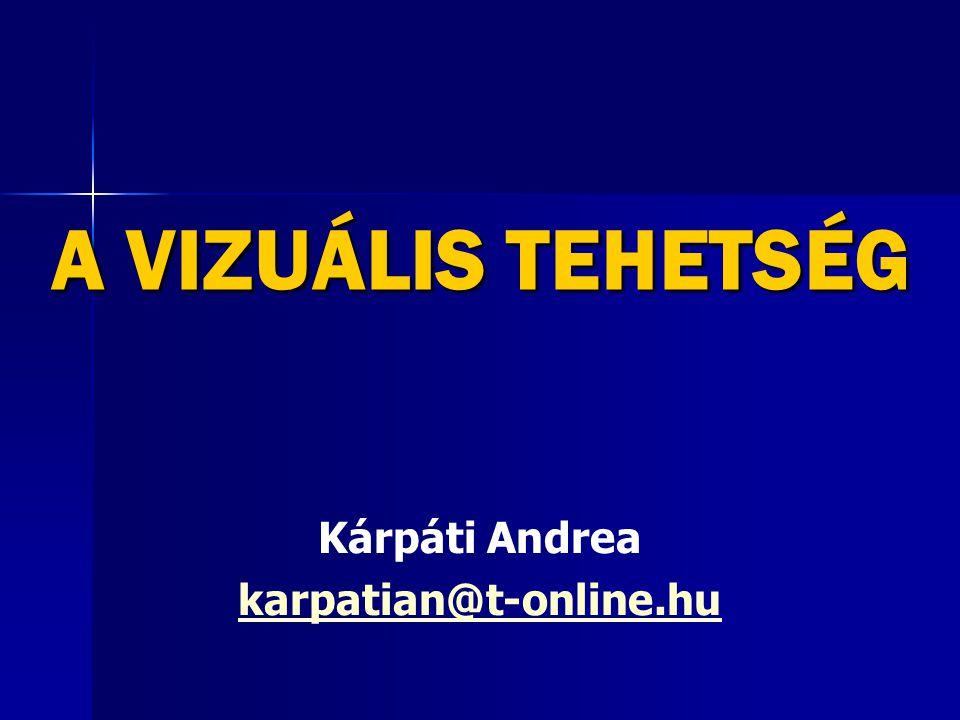 A VIZUÁLIS TEHETSÉG Kárpáti Andrea karpatian@t-online.hu