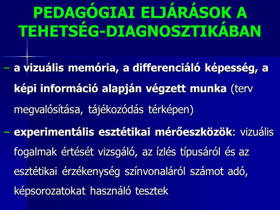 PEDAGÓGIAI ELJÁRÁSOK A TEHETSÉG-DIAGNOSZTIKÁBAN −a vizuális memória, a differenciáló képesség, a képi információ alapján végzett munka (terv megvalósí