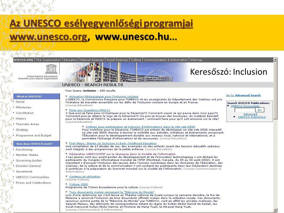 Az UNESCO esélyegyenlőségi programjai Az UNESCO esélyegyenlőségi programjai www.unesco.orgwww.unesco.org, www.unesco.hu...