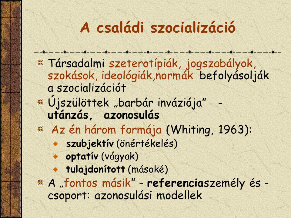 """A családi szocializáció Társadalmi szeterotípiák, jogszabályok, szokások, ideológiák,normák befolyásolják a szocializációt Újszülöttek """"barbár invázió"""