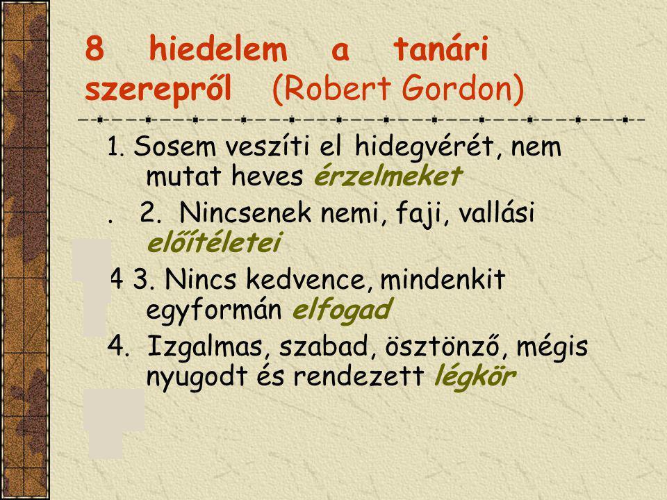 8 hiedelem a tanári szerepről (Robert Gordon) 1. Sosem veszíti el hidegvérét, nem mutat heves érzelmeket. 2. Nincsenek nemi, faji, vallási előítéletei