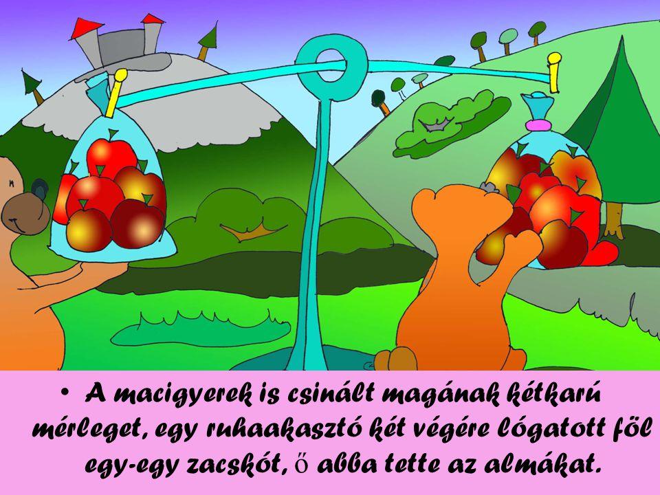 A macigyerek is csinált magának kétkarú mérleget, egy ruhaakasztó két végére lógatott föl egy-egy zacskót, ő abba tette az almákat.