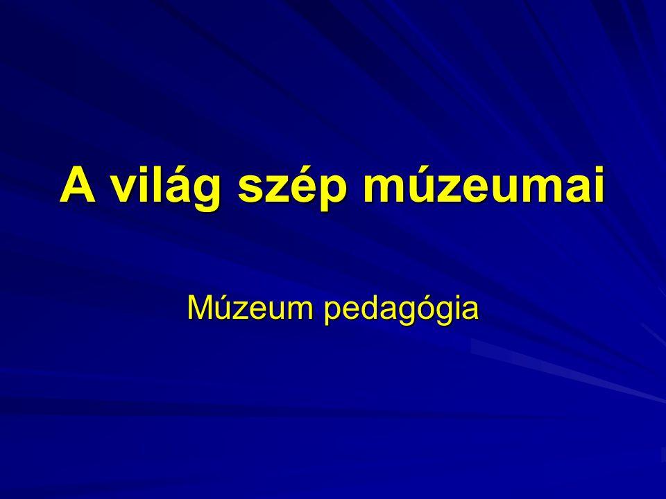 A világ szép múzeumai Múzeum pedagógia