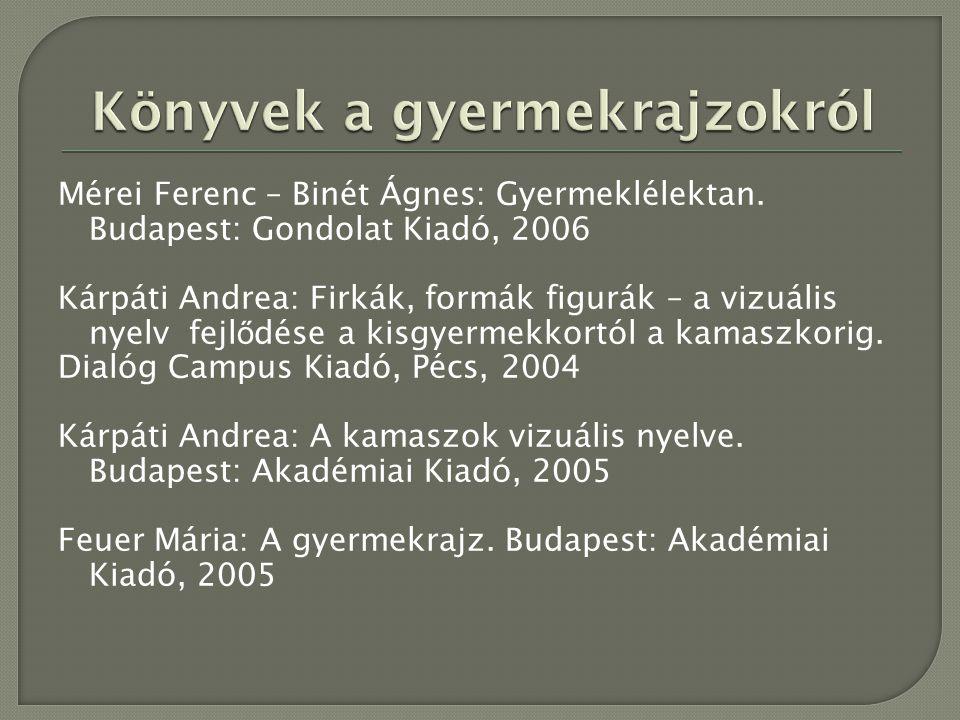 Mérei Ferenc – Binét Ágnes: Gyermeklélektan. Budapest: Gondolat Kiadó, 2006 Kárpáti Andrea: Firkák, formák figurák – a vizuális nyelv fejl ő dése a ki