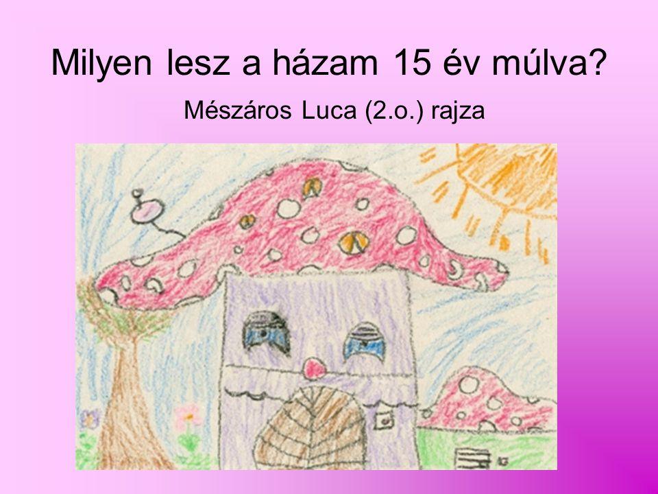 Milyen lesz a házam 15 év múlva? Mészáros Luca (2.o.) rajza