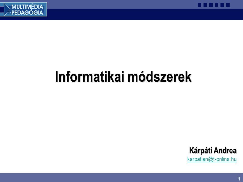 1 Informatikai módszerek Kárpáti Andrea karpatian@t-online.hu