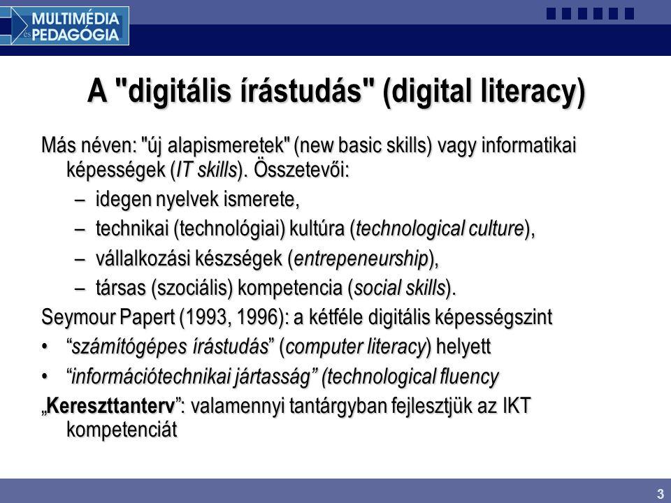 3 A digitális írástudás (digital literacy) Más néven: új alapismeretek (new basic skills) vagy informatikai képességek ( IT skills ).