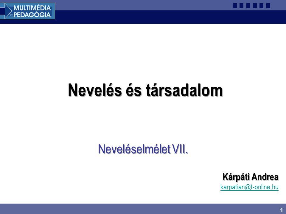 1 Nevelés és társadalom Neveléselmélet VII. Kárpáti Andrea karpatian@t-online.hu