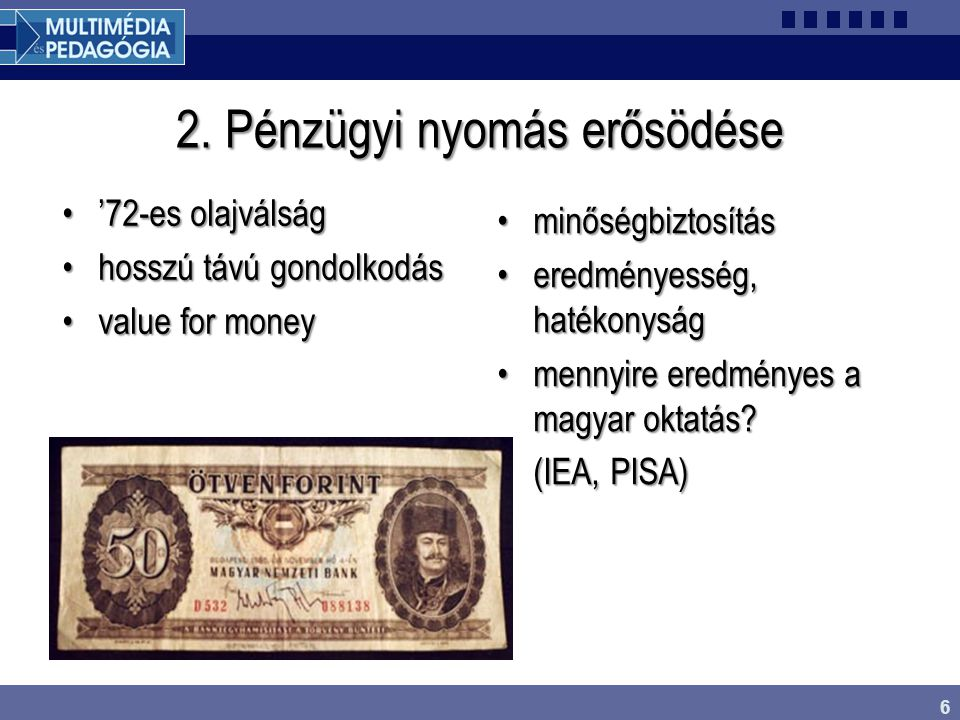 6 2. Pénzügyi nyomás erősödése '72-es olajválság'72-es olajválság hosszú távú gondolkodáshosszú távú gondolkodás value for moneyvalue for money minősé