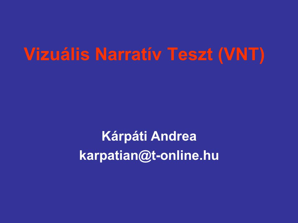 Vizuális Narratív Teszt (VNT) Kárpáti Andrea karpatian@t-online.hu