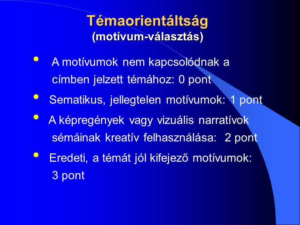 Témaorientáltság (motívum-választás) A motívumok nem kapcsolódnak a címben jelzett témához: 0 pont Sematikus, jellegtelen motívumok: 1 pont A képregén