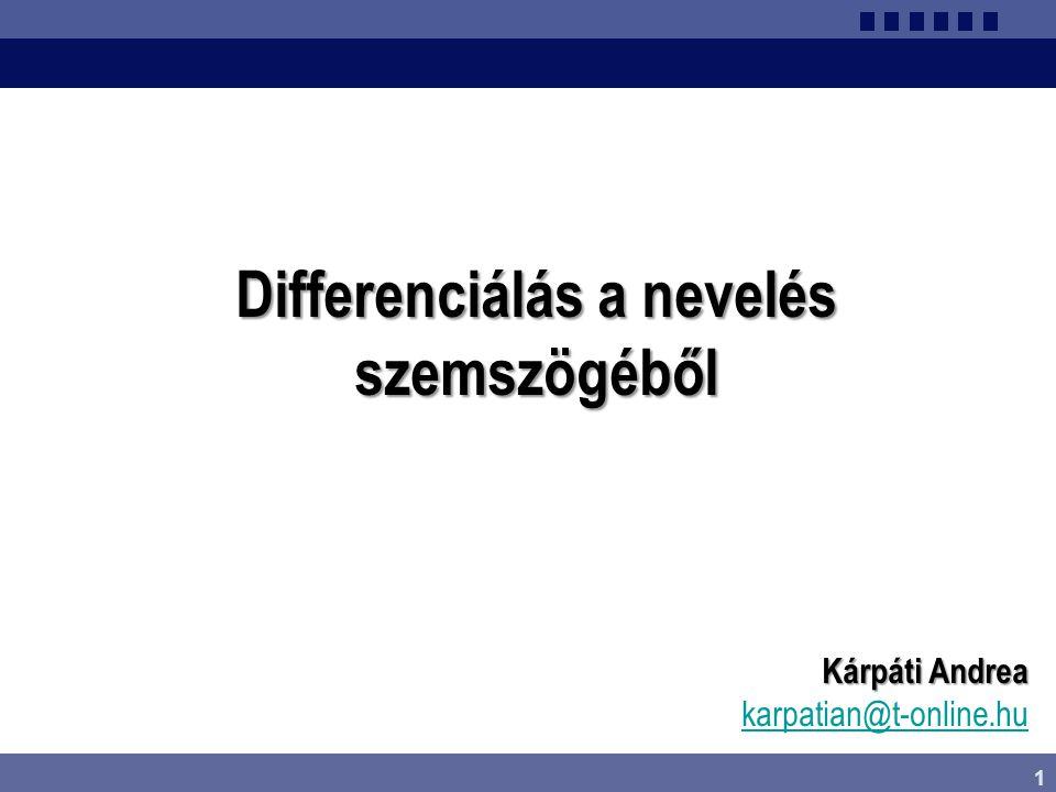 1 Differenciálás a nevelés szemszögéből Kárpáti Andrea karpatian@t-online.hu