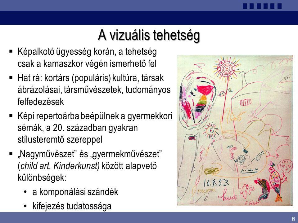 6 A vizuális tehetség  Képalkotó ügyesség korán, a tehetség csak a kamaszkor végén ismerhető fel  Hat rá: kortárs (populáris) kultúra, társak ábrázo