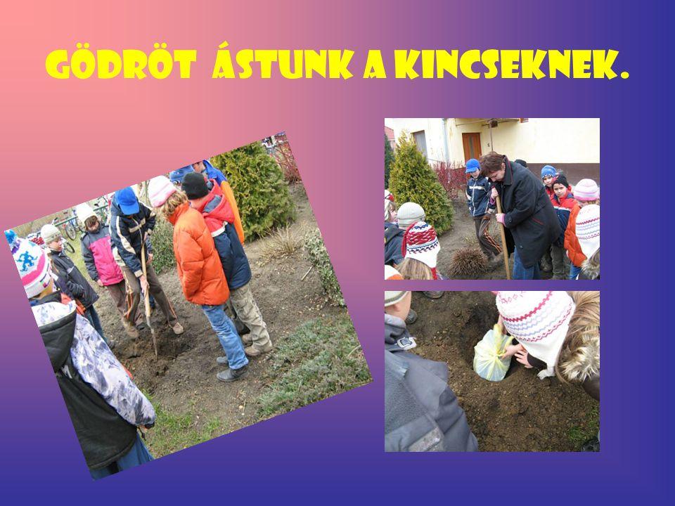 Gödröt ástunk a kincseknek.