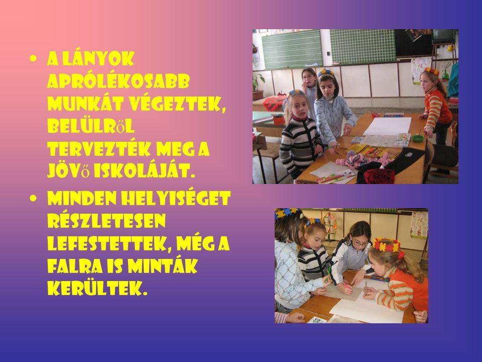 A lányok aprólékosabb munkát végeztek, belülr ő l tervezték meg a jöv ő iskoláját. Minden helyiséget részletesen lefestettek, még a falra is minták ke