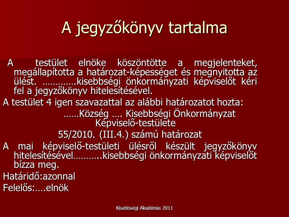 Kisebbségi Akadémia 2011 A jegyzőkönyv tartalma A testület elnöke köszöntötte a megjelenteket, megállapította a határozat-képességet és megnyitotta az