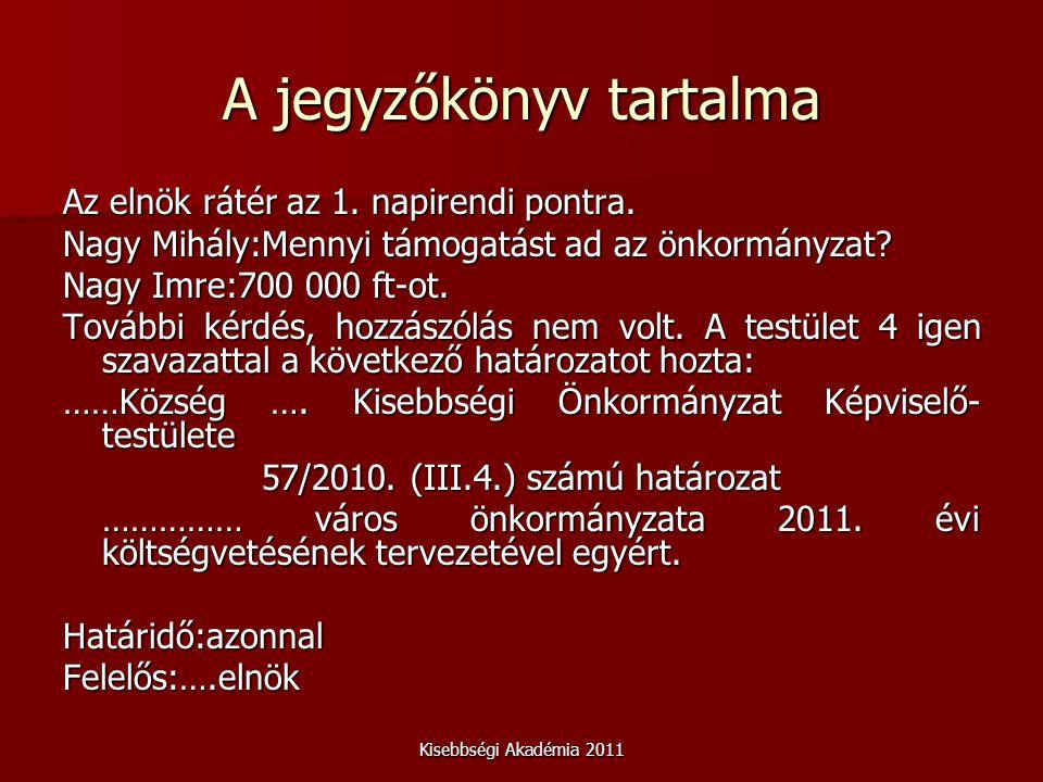 Kisebbségi Akadémia 2011 A jegyzőkönyv tartalma Az elnök rátér az 1.