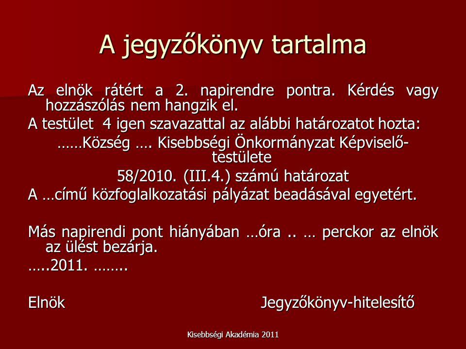 Kisebbségi Akadémia 2011 A jegyzőkönyv tartalma Az elnök rátért a 2.