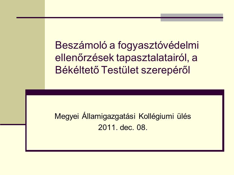 Beszámoló a fogyasztóvédelmi ellenőrzések tapasztalatairól, a Békéltető Testület szerepéről Megyei Államigazgatási Kollégiumi ülés 2011.