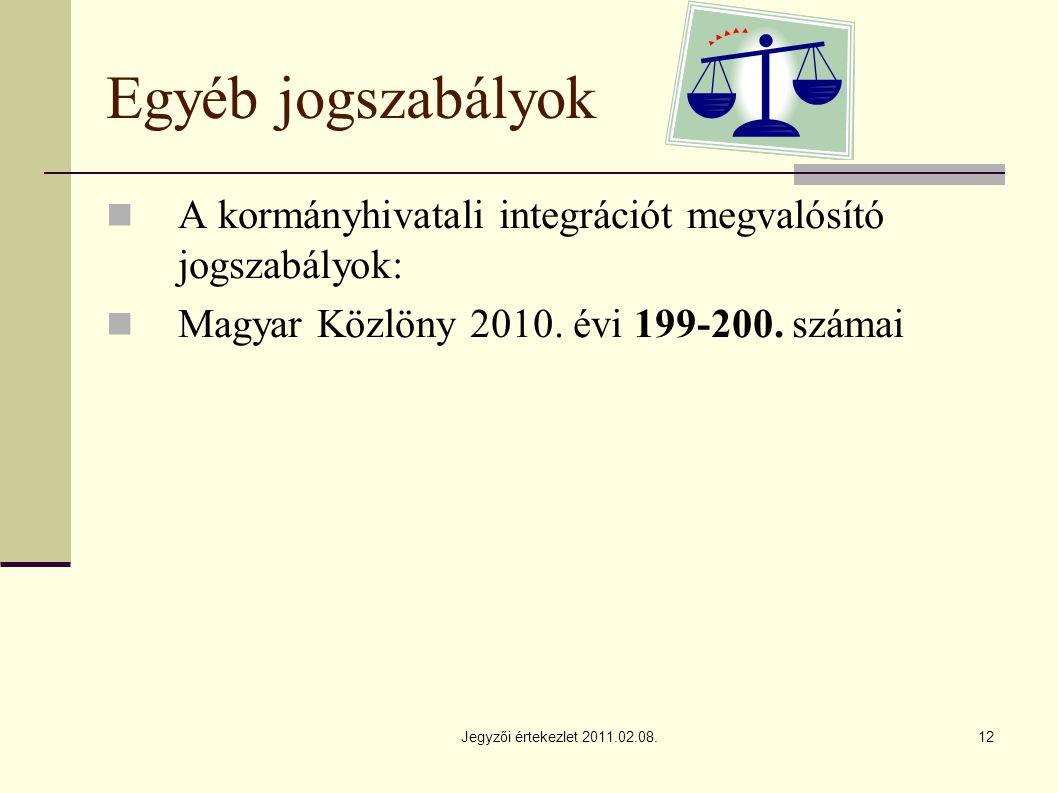 Jegyzői értekezlet 2011.02.08.12 Egyéb jogszabályok A kormányhivatali integrációt megvalósító jogszabályok: Magyar Közlöny 2010.