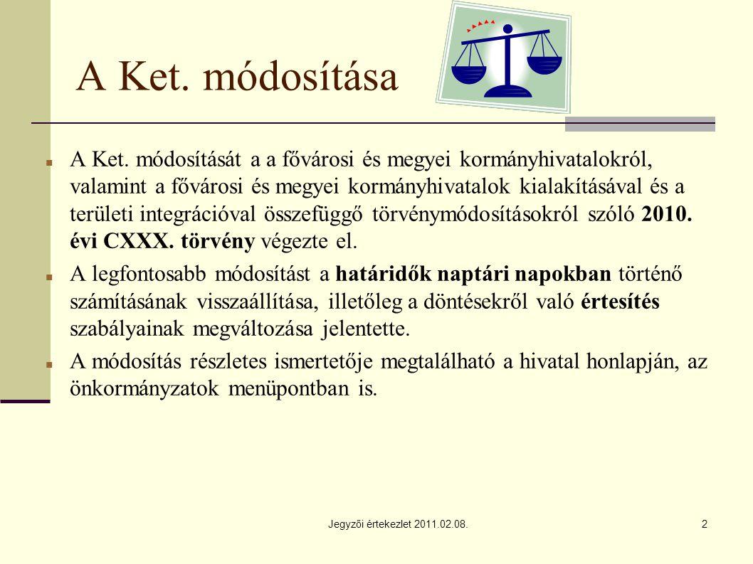Jegyzői értekezlet 2011.02.08.2 A Ket. módosítása A Ket.