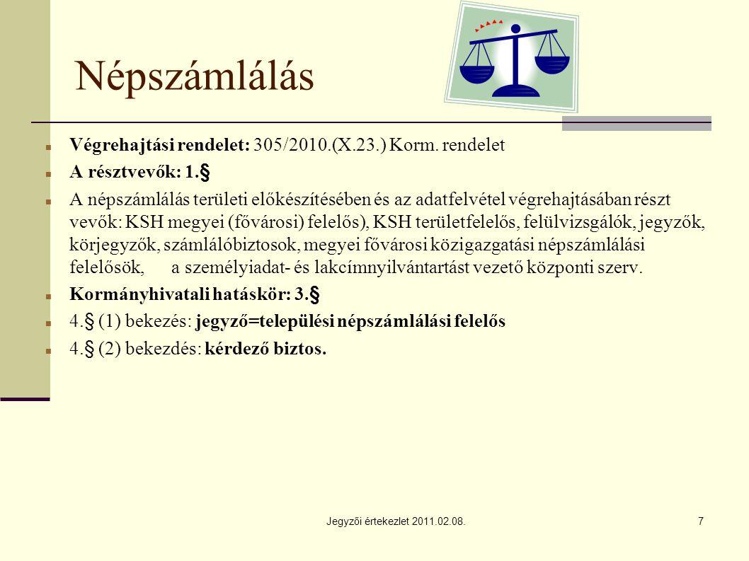 Jegyzői értekezlet 2011.02.08.7 Népszámlálás Végrehajtási rendelet: 305/2010.(X.23.) Korm.