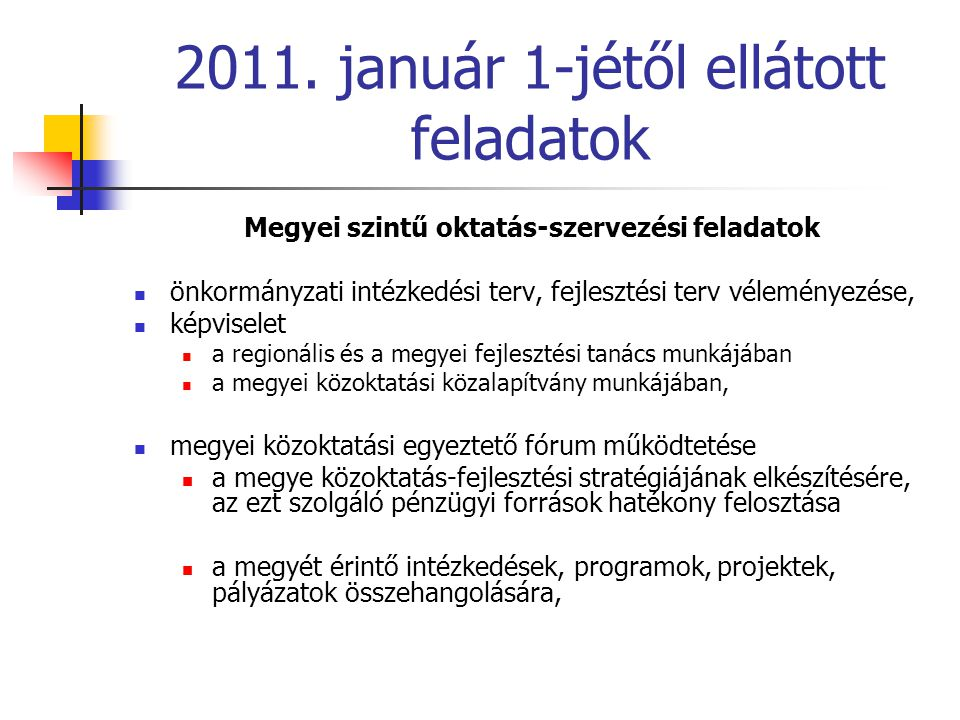 2011. január 1-jétől ellátott feladatok Megyei szintű oktatás-szervezési feladatok önkormányzati intézkedési terv, fejlesztési terv véleményezése, kép