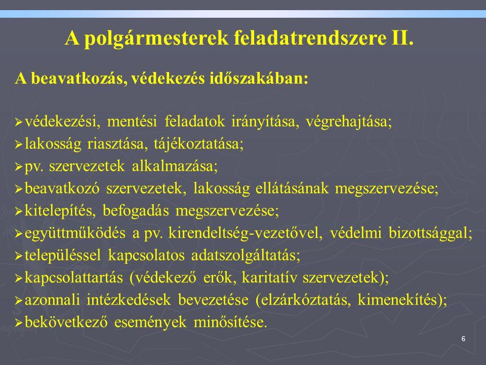 6 A beavatkozás, védekezés időszakában:  védekezési, mentési feladatok irányítása, végrehajtása;  lakosság riasztása, tájékoztatása;  pv. szervezet