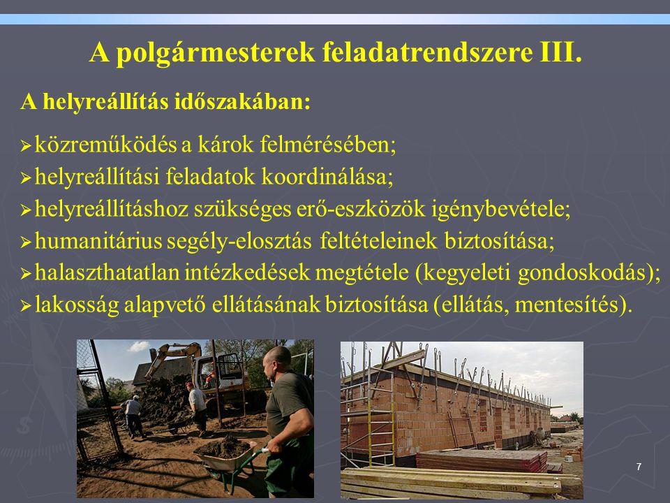 7 A helyreállítás időszakában:  közreműködés a károk felmérésében;  helyreállítási feladatok koordinálása;  helyreállításhoz szükséges erő-eszközök