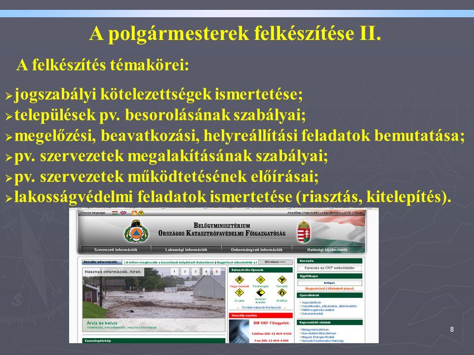 8 A felkészítés témakörei:  jogszabályi kötelezettségek ismertetése;  települések pv. besorolásának szabályai;  megelőzési, beavatkozási, helyreáll