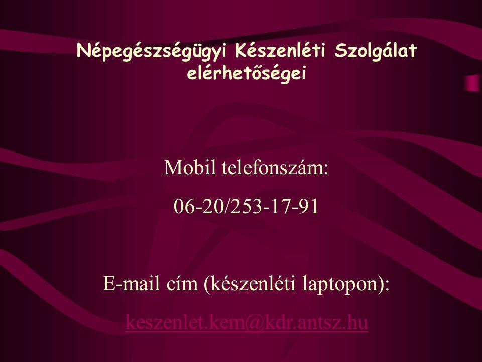 Népegészségügyi Készenléti Szolgálat elérhetőségei Mobil telefonszám: 06-20/253-17-91 E-mail cím (készenléti laptopon): keszenlet.kem@kdr.antsz.hu