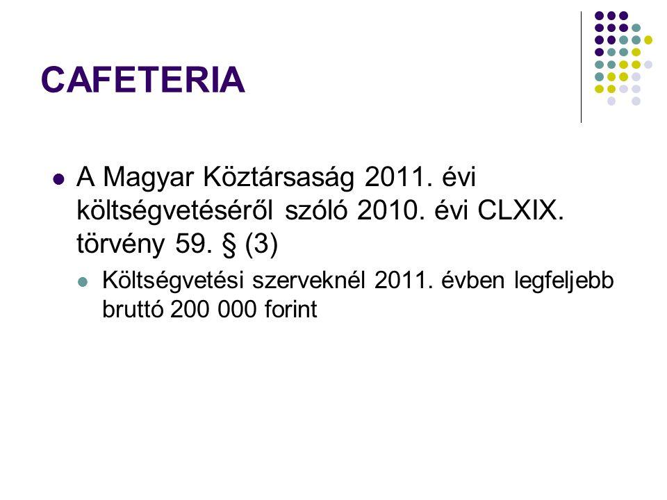 CAFETERIA A Magyar Köztársaság 2011. évi költségvetéséről szóló 2010.