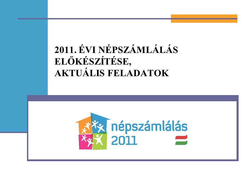 2011. ÉVI NÉPSZÁMLÁLÁS ELŐKÉSZÍTÉSE, AKTUÁLIS FELADATOK