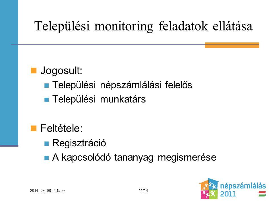 Települési monitoring feladatok ellátása Jogosult: Települési népszámlálási felelős Települési munkatárs Feltétele: Regisztráció A kapcsolódó tananyag megismerése 2014.